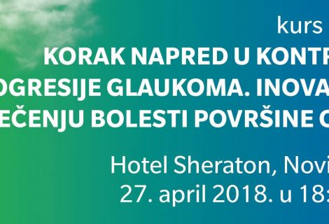 KME Course: A step forward in controlling progression of glaucoma. Innovations in the treatment of eye surface illness, Novi Sad (04/27/2018)